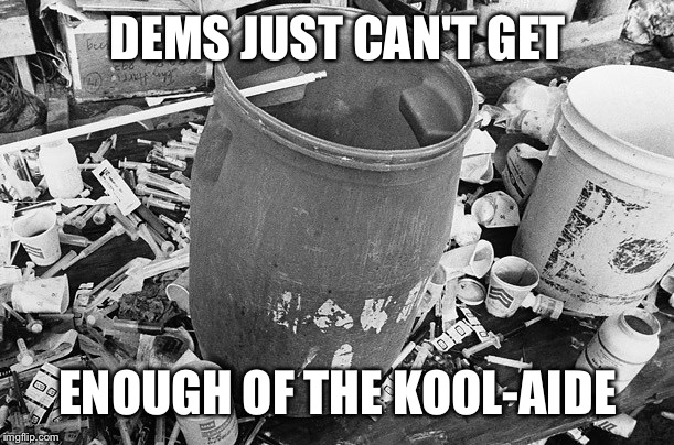 DEMS JUST CAN'T GET ENOUGH OF THE KOOL-AIDE | made w/ Imgflip meme maker