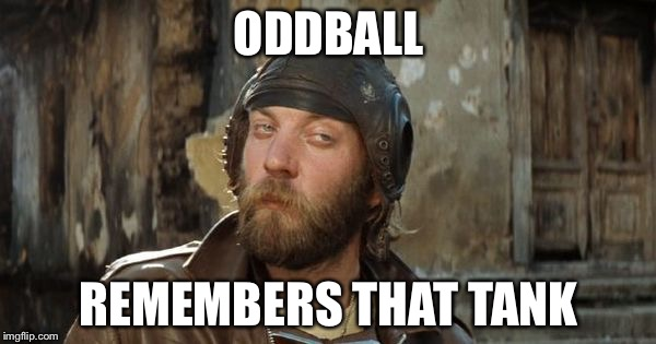 Oddball Kelly's Heroes | ODDBALL REMEMBERS THAT TANK | image tagged in oddball kelly's heroes | made w/ Imgflip meme maker