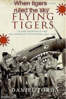 When Tigers ruled the skies and tiger week  | When tigers ruled the sky | image tagged in flying tigers,tiger week,memes | made w/ Imgflip meme maker