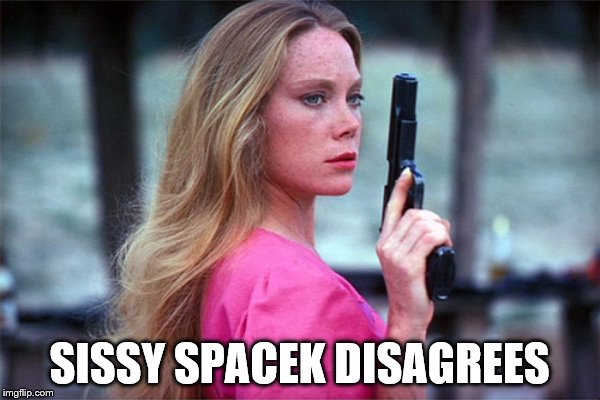 SISSY SPACEK DISAGREES | made w/ Imgflip meme maker