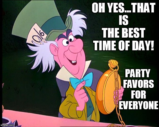 OH YES...THAT IS THE BEST TIME OF DAY! PARTY FAVORS FOR EVERYONE | made w/ Imgflip meme maker