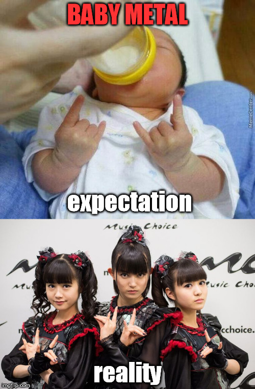 Babymetal | BABY METAL reality expectation | image tagged in babymetal,baby,metal,expectation vs reality | made w/ Imgflip meme maker