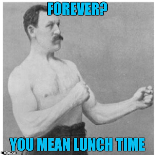 FOREVER? YOU MEAN LUNCH TIME | made w/ Imgflip meme maker