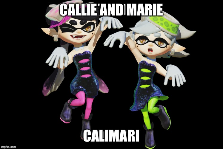 CALLIE AND MARIE CALIMARI | image tagged in gaming | made w/ Imgflip meme maker