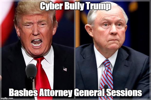 Cyber Bully Trump Bashes Attorney General Sessions | made w/ Imgflip meme maker