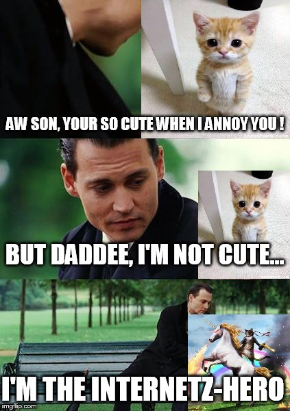 kidz !!! | AW SON, YOUR SO CUTE WHEN I ANNOY YOU ! BUT DADDEE, I'M NOT CUTE... I'M THE INTERNETZ-HERO | image tagged in memes,finding neverland,kidz | made w/ Imgflip meme maker