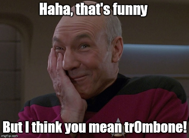 Haha, that's funny But I think you mean trOmbone! | made w/ Imgflip meme maker