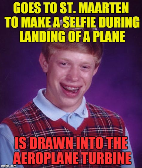 Bad Luck Brian Meme | GOES TO ST. MAARTEN TO MAKE A SELFIE DURING LANDING OF A PLANE IS DRAWN INTO THE AEROPLANE TURBINE | image tagged in memes,bad luck brian | made w/ Imgflip meme maker