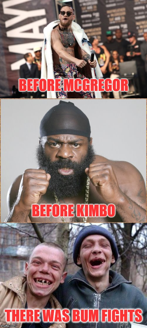 BEFORE MCGREGOR THERE WAS BUM FIGHTS BEFORE KIMBO | image tagged in memes,ugly twins,conor mcgregor,kimbo,history,mma | made w/ Imgflip meme maker