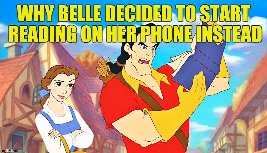 When you want to read in peace | WHY BELLE DECIDED TO START READING ON HER PHONE INSTEAD | image tagged in wtf am i reading | made w/ Imgflip meme maker