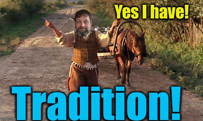 Yes I have! Tradition! | made w/ Imgflip meme maker