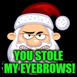 YOU STOLE MY EYEBROWS! | made w/ Imgflip meme maker