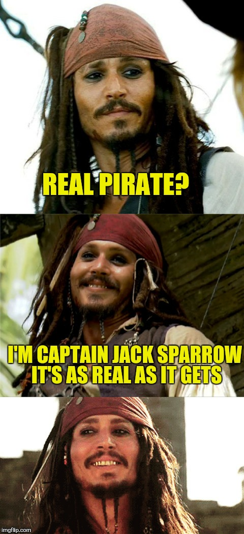 Jack Puns | REAL PIRATE? I'M CAPTAIN JACK SPARROW IT'S AS REAL AS IT GETS | image tagged in jack puns | made w/ Imgflip meme maker
