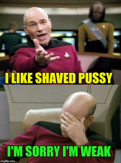I LIKE SHAVED PUSSY I'M SORRY I'M WEAK | made w/ Imgflip meme maker