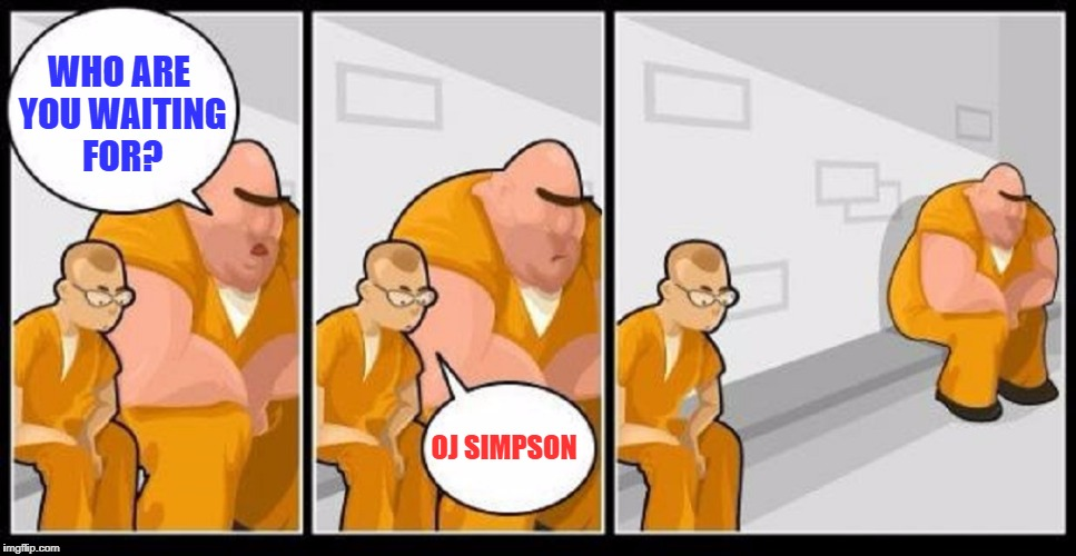 WHO ARE YOU WAITING FOR? OJ SIMPSON | made w/ Imgflip meme maker