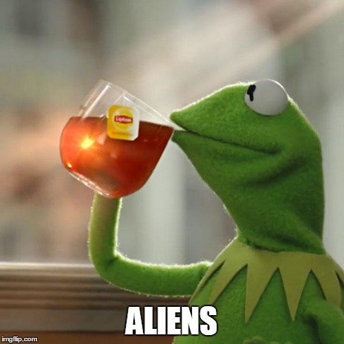 But Thats None Of My Business Meme | ALIENS | image tagged in memes,but thats none of my business,kermit the frog | made w/ Imgflip meme maker