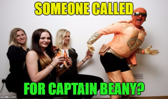 SOMEONE CALLED FOR CAPTAIN BEANY? | made w/ Imgflip meme maker