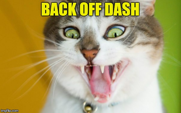 BACK OFF DASH | made w/ Imgflip meme maker