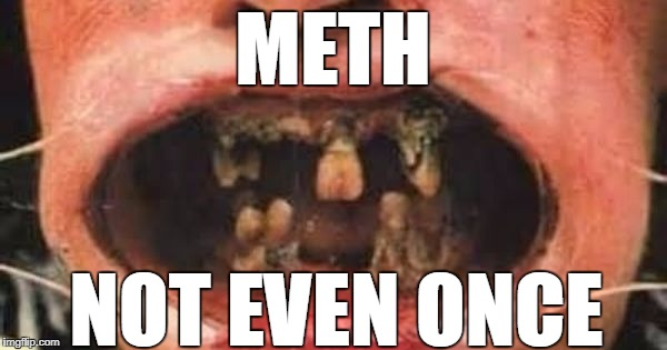 METH NOT EVEN ONCE | made w/ Imgflip meme maker