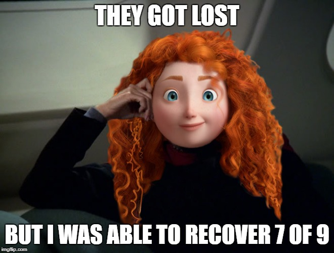 THEY GOT LOST BUT I WAS ABLE TO RECOVER 7 OF 9 | made w/ Imgflip meme maker