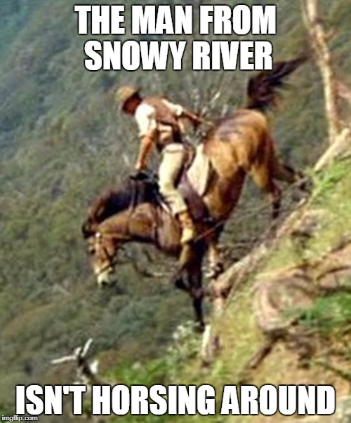 Saddle Up! | THE MAN FROM SNOWY RIVER ISN'T HORSING AROUND | image tagged in puns,funny meme | made w/ Imgflip meme maker