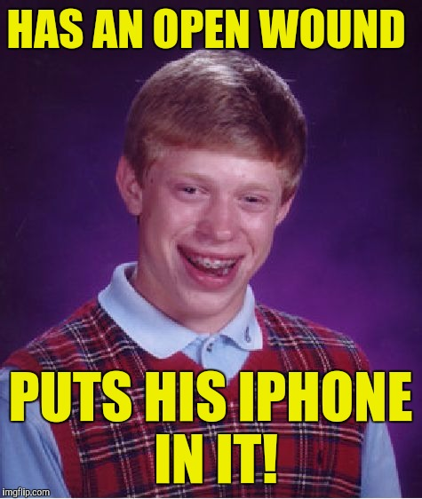 Bad Luck Brian Meme | HAS AN OPEN WOUND PUTS HIS IPHONE IN IT! | image tagged in memes,bad luck brian | made w/ Imgflip meme maker