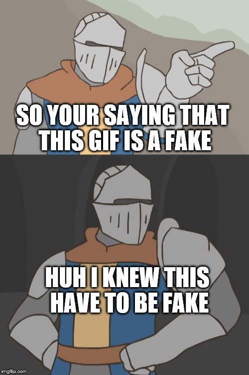 SO YOUR SAYING THAT THIS GIF IS A FAKE HUH I KNEW THIS HAVE TO BE FAKE | made w/ Imgflip meme maker