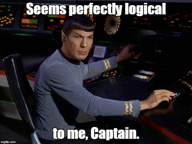 Seems perfectly logical to me, Captain. | made w/ Imgflip meme maker