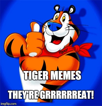 It wouldn't be Tiger Week without an appearance from Tony The Tiger!  | TIGER MEMES THEY'RE GRRRRRREAT! | image tagged in jbmemegeek,tiger week,tony the tiger,tiger memes | made w/ Imgflip meme maker
