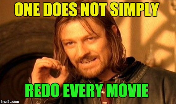 One Does Not Simply Meme | ONE DOES NOT SIMPLY REDO EVERY MOVIE | image tagged in memes,one does not simply | made w/ Imgflip meme maker