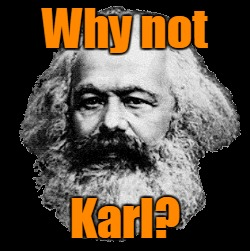 Why not Karl? | made w/ Imgflip meme maker