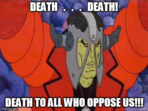 Heavy Metal - Death To All Who Oppose Us | DEATH   .   .   .   DEATH! DEATH TO ALL WHO OPPOSE US!!! | image tagged in heavy metal,heavymetal,death | made w/ Imgflip meme maker