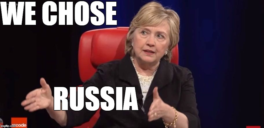Conspiracy Hillary | WE CHOSE RUSSIA | image tagged in conspiracy hillary | made w/ Imgflip meme maker