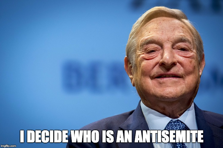 I DECIDE WHO IS AN ANTISEMITE | image tagged in gleeful george soros | made w/ Imgflip meme maker