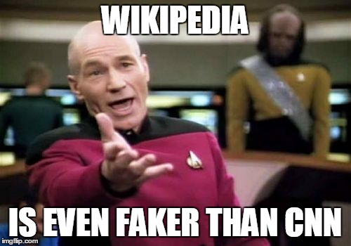 Picard Wtf Meme | WIKIPEDIA IS EVEN FAKER THAN CNN | image tagged in memes,picard wtf | made w/ Imgflip meme maker