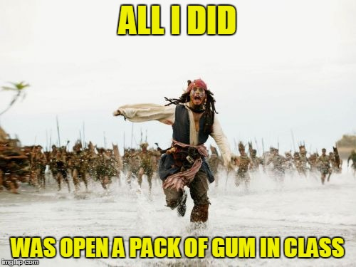 ALL I DID WAS OPEN A PACK OF GUM IN CLASS | made w/ Imgflip meme maker