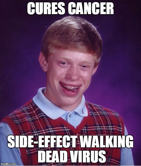 Fame to Misfortune |  CURES CANCER; SIDE-EFFECT WALKING DEAD VIRUS | image tagged in memes,bad luck brian,the walking dead,fear the walking dead,rick grimes,negan | made w/ Imgflip meme maker