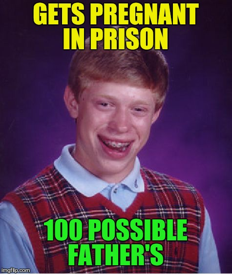 Bad Luck Brian Meme | GETS PREGNANT IN PRISON 100 POSSIBLE FATHER'S | image tagged in memes,bad luck brian | made w/ Imgflip meme maker