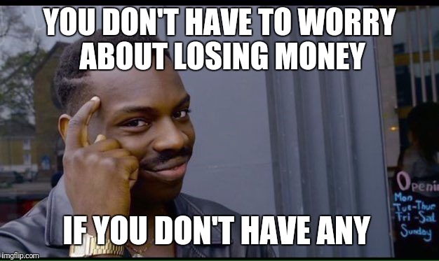 Roll Safe Think About It Meme | YOU DON'T HAVE TO WORRY ABOUT LOSING MONEY IF YOU DON'T HAVE ANY | image tagged in thinking black guy,funny,memes,money | made w/ Imgflip meme maker