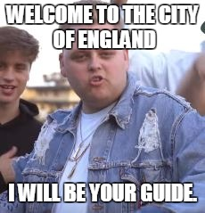 WELCOME TO THE CITY OF ENGLAND I WILL BE YOUR GUIDE. | image tagged in nick crompton | made w/ Imgflip meme maker