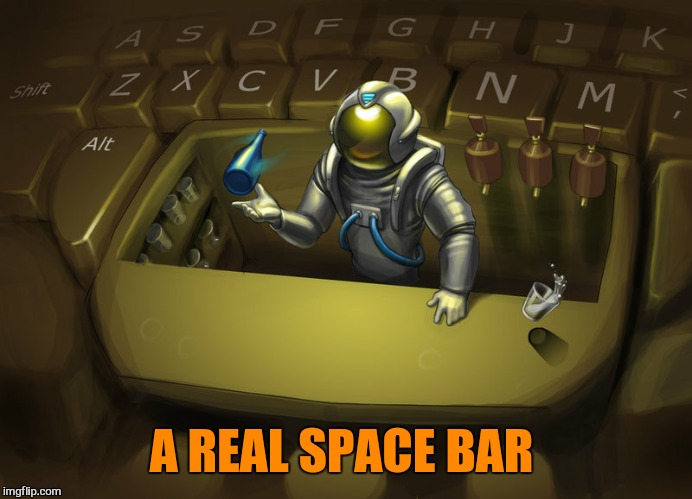 A REAL SPACE BAR | made w/ Imgflip meme maker