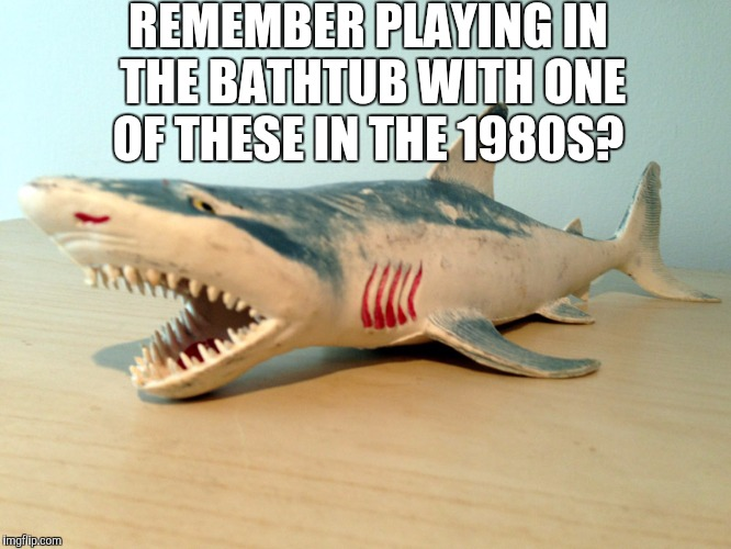 Shark Week, Throwback Thursday edition.  I had one just like it as a kid!  | REMEMBER PLAYING IN THE BATHTUB WITH ONE OF THESE IN THE 1980S? | image tagged in shark week,jbmemegeek,1980s,rubber shark,throwback thursday | made w/ Imgflip meme maker