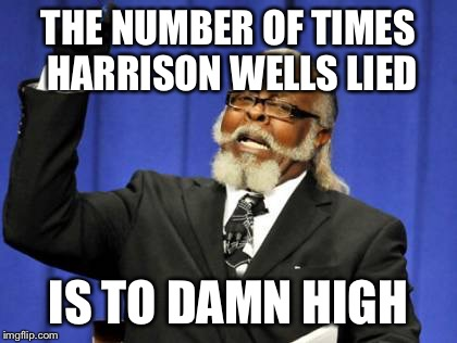 Too Damn High Meme | THE NUMBER OF TIMES HARRISON WELLS LIED IS TO DAMN HIGH | image tagged in memes,too damn high | made w/ Imgflip meme maker
