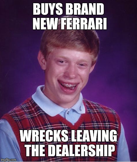 Bad Luck Brian Ferrari | BUYS BRAND NEW FERRARI WRECKS LEAVING THE DEALERSHIP | image tagged in memes,bad luck brian | made w/ Imgflip meme maker