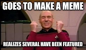 Imgflip makes me so happy getting featured | GOES TO MAKE A MEME REALIZES SEVERAL HAVE BEEN FEATURED | image tagged in happy picard,imgflip,featured,happy | made w/ Imgflip meme maker