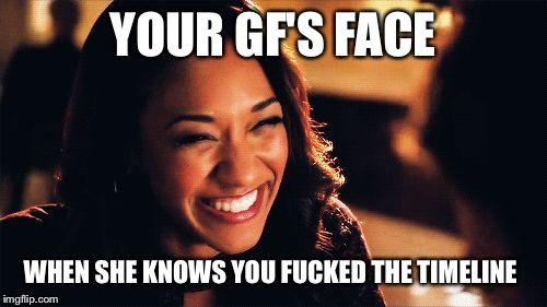 YOUR GF'S FACE WHEN SHE KNOWS YOU F**KED THE TIMELINE | image tagged in flash | made w/ Imgflip meme maker