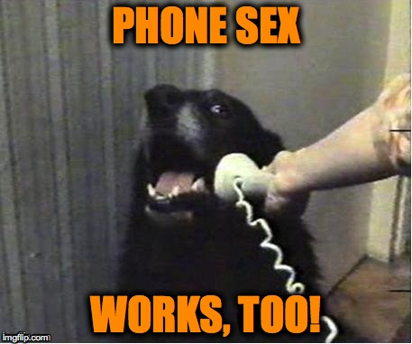 PHONE SEX WORKS, TOO! | made w/ Imgflip meme maker