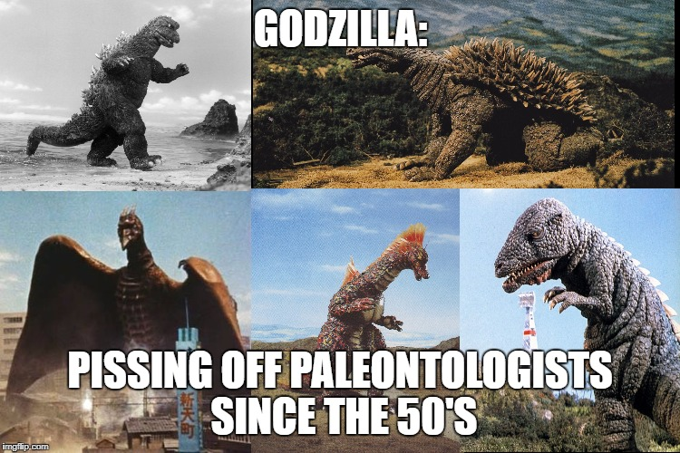 GODZILLA: PISSING OFF PALEONTOLOGISTS SINCE THE 50'S | image tagged in godzilla,paleontology,dinosaurs,dinosaur,funny,memes | made w/ Imgflip meme maker