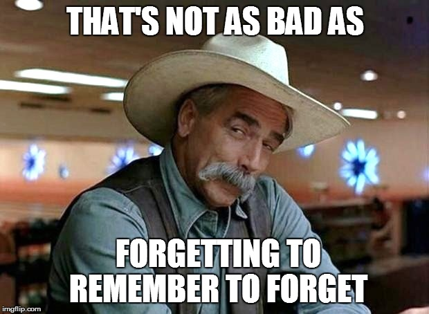 THAT'S NOT AS BAD AS FORGETTING TO REMEMBER TO FORGET | made w/ Imgflip meme maker