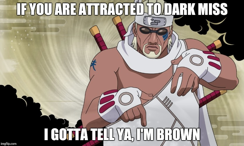 IF YOU ARE ATTRACTED TO DARK MISS I GOTTA TELL YA, I'M BROWN | made w/ Imgflip meme maker